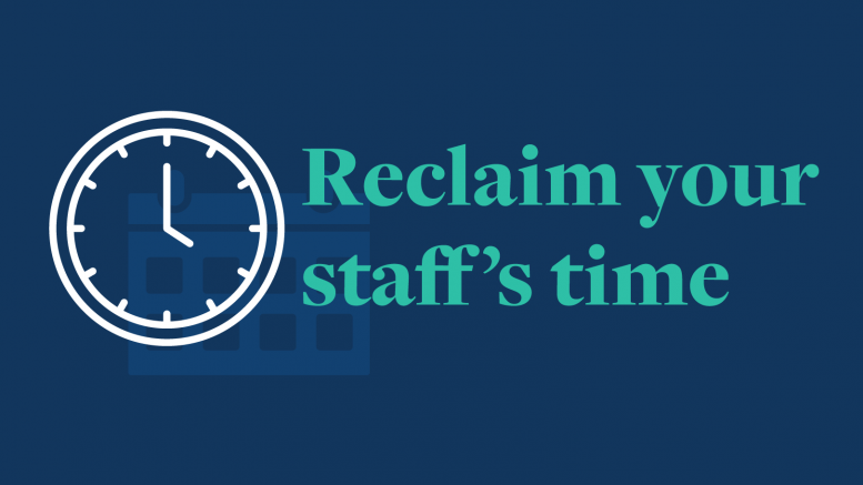 Reclaim Your Staff's Time